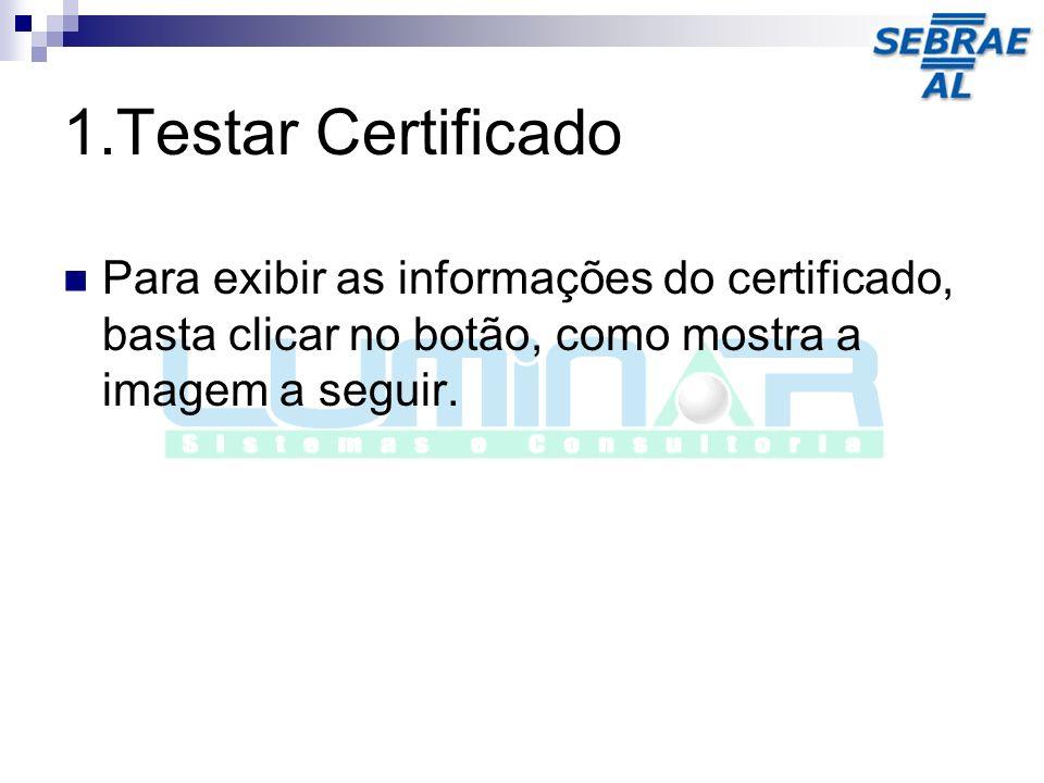 1.Testar Certificado Para exibir as informações do certificado, basta clicar no botão, como mostra a imagem a seguir.