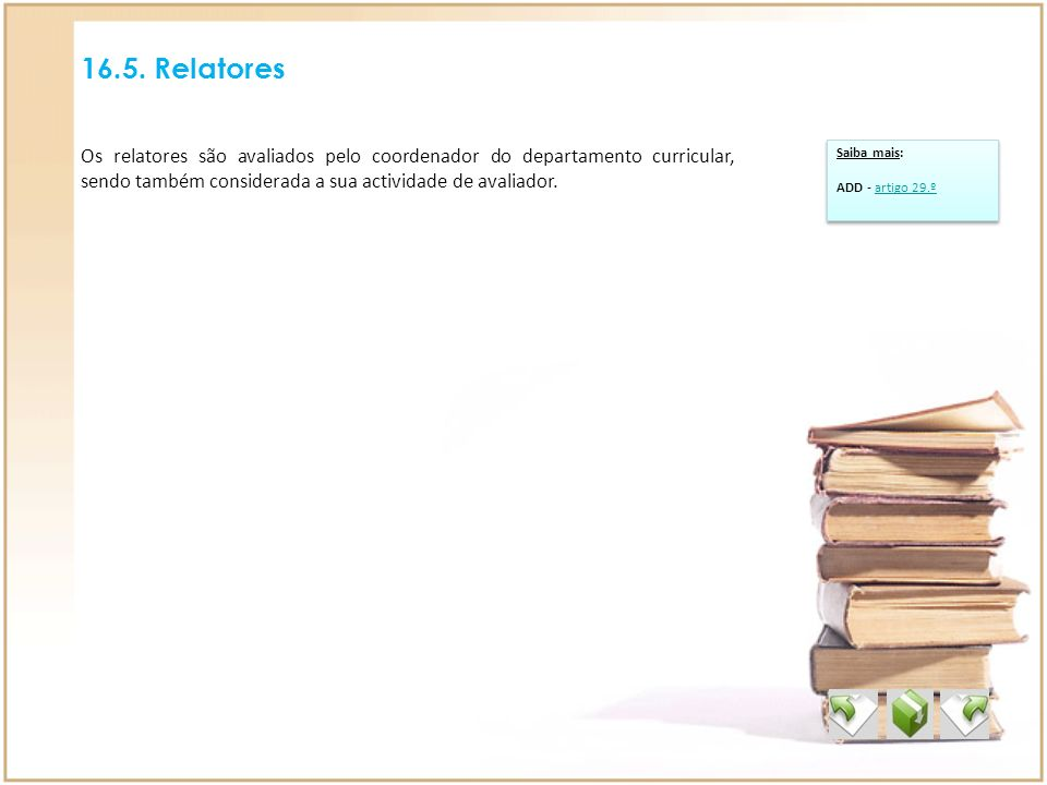 16.5. Relatores Os relatores são avaliados pelo coordenador do departamento curricular, sendo também considerada a sua actividade de avaliador.