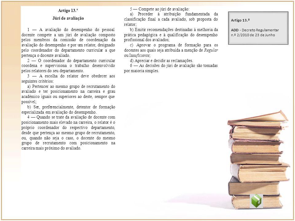 Artigo 13.º 5 — Compete ao júri de avaliação: a) Proceder à atribuição fundamentada da classificação final a cada avaliado, sob proposta do relator;