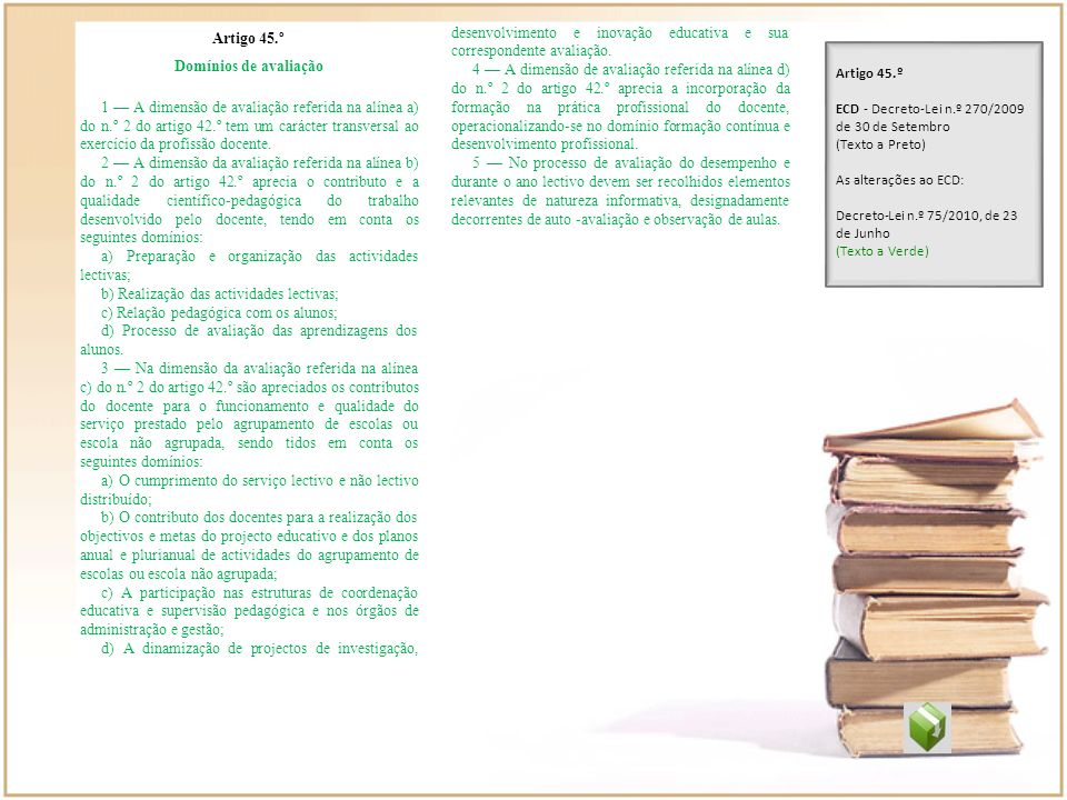 d) A dinamização de projectos de investigação, desenvolvimento e inovação educativa e sua correspondente avaliação.