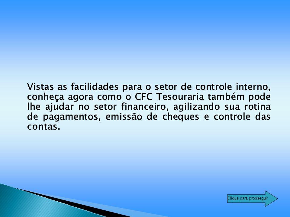 Vistas as facilidades para o setor de controle interno, conheça agora como o CFC Tesouraria também pode lhe ajudar no setor financeiro, agilizando sua rotina de pagamentos, emissão de cheques e controle das contas.