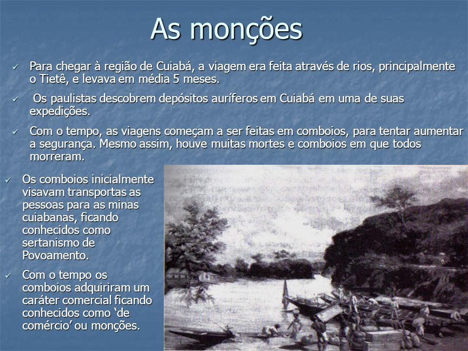 As monções Para chegar à região de Cuiabá, a viagem era feita através de rios, principalmente o Tietê, e levava em média 5 meses.
