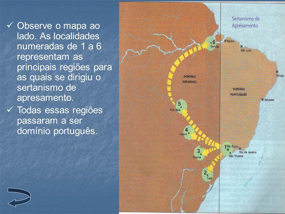 Observe o mapa ao lado. As localidades numeradas de 1 a 6 representam as principais regiões para as quais se dirigiu o sertanismo de apresamento.