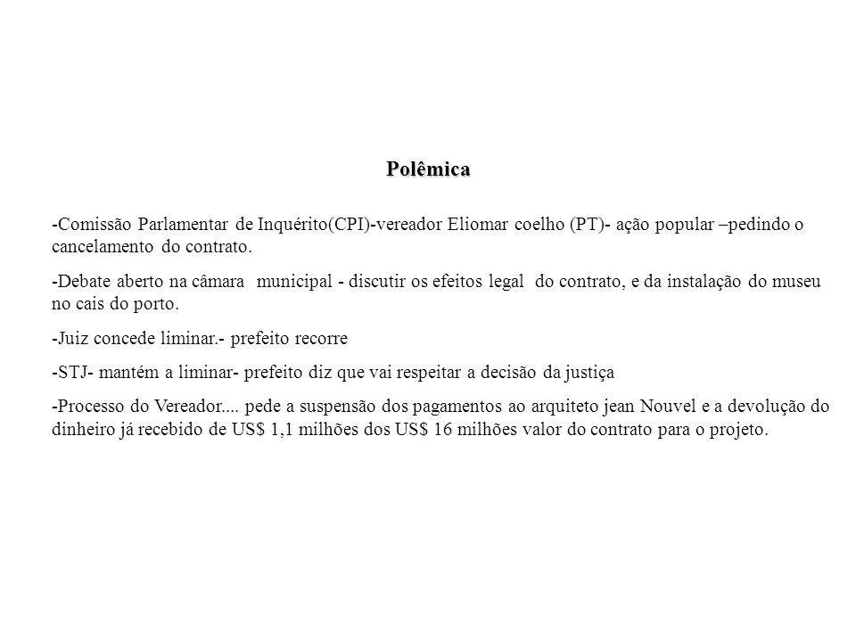 Polêmica -Comissão Parlamentar de Inquérito(CPI)-vereador Eliomar coelho (PT)- ação popular –pedindo o cancelamento do contrato.