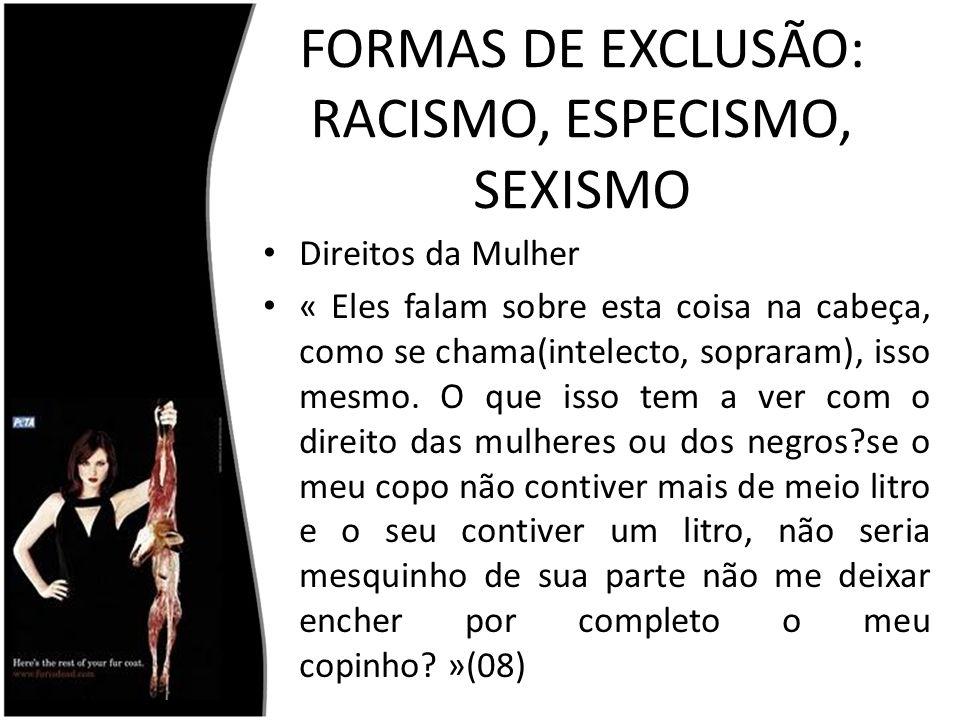 FORMAS DE EXCLUSÃO: RACISMO, ESPECISMO, SEXISMO