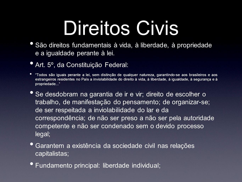 Direitos Civis São direitos fundamentais à vida, à liberdade, à propriedade e a igualdade perante à lei.