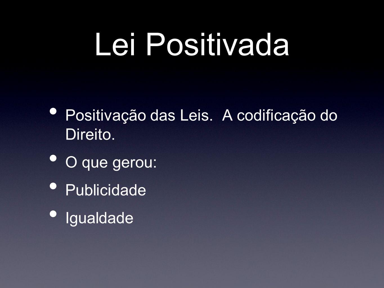 Lei Positivada Positivação das Leis. A codificação do Direito.