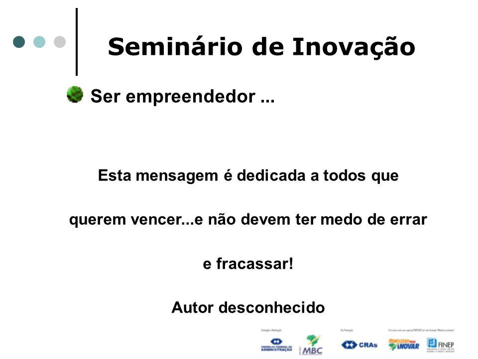 Seminário de Inovação Ser empreendedor ... Autor desconhecido