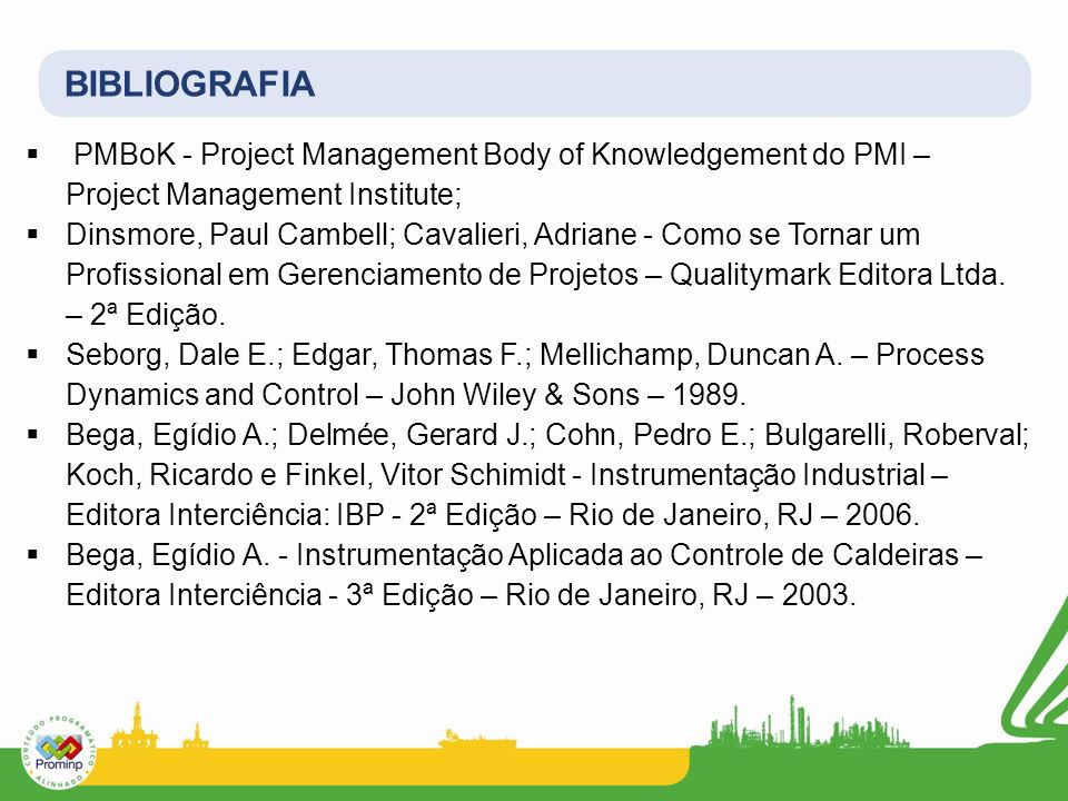 BIBLIOGRAFIA PMBoK - Project Management Body of Knowledgement do PMI – Project Management Institute;