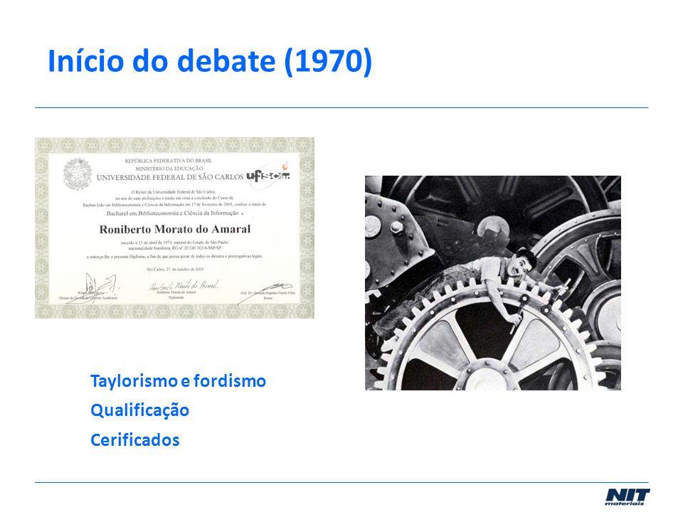 Início do debate (1970) Taylorismo e fordismo Qualificação Cerificados