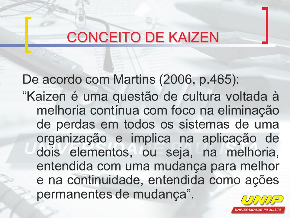 CONCEITO DE KAIZEN De acordo com Martins (2006, p.465):