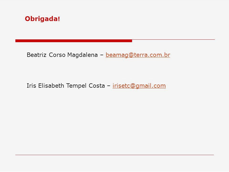 Obrigada! Beatriz Corso Magdalena – beamag@terra.com.br