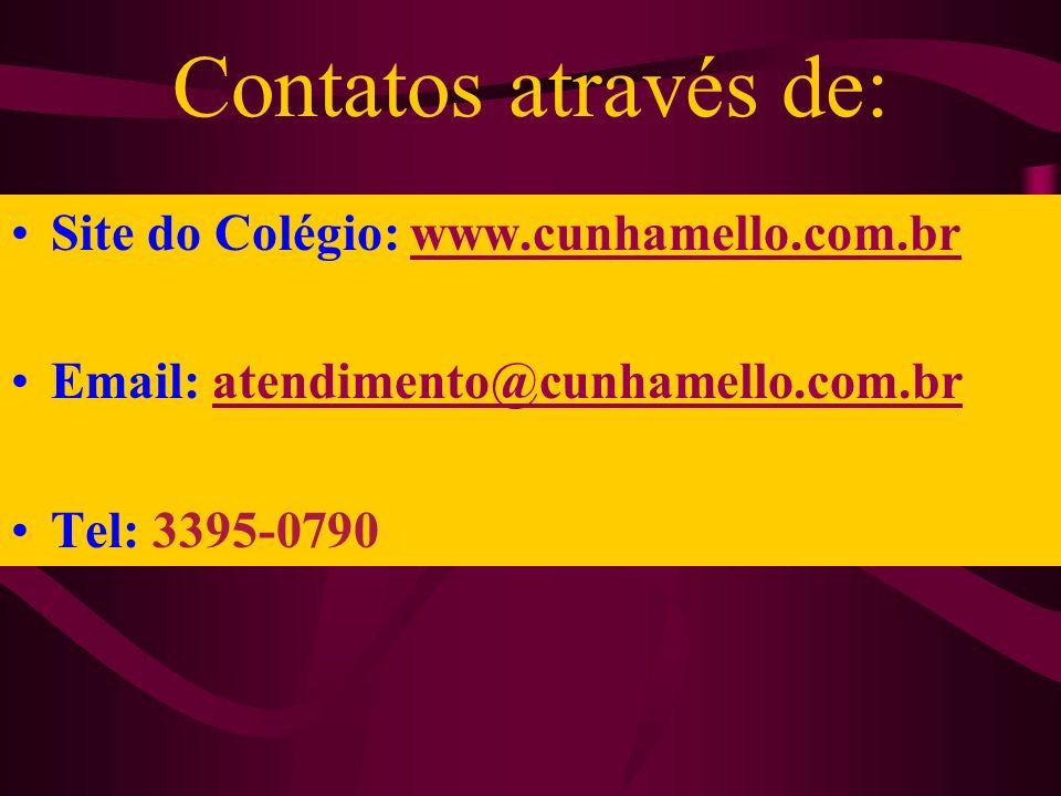 Contatos através de: Site do Colégio: www.cunhamello.com.br
