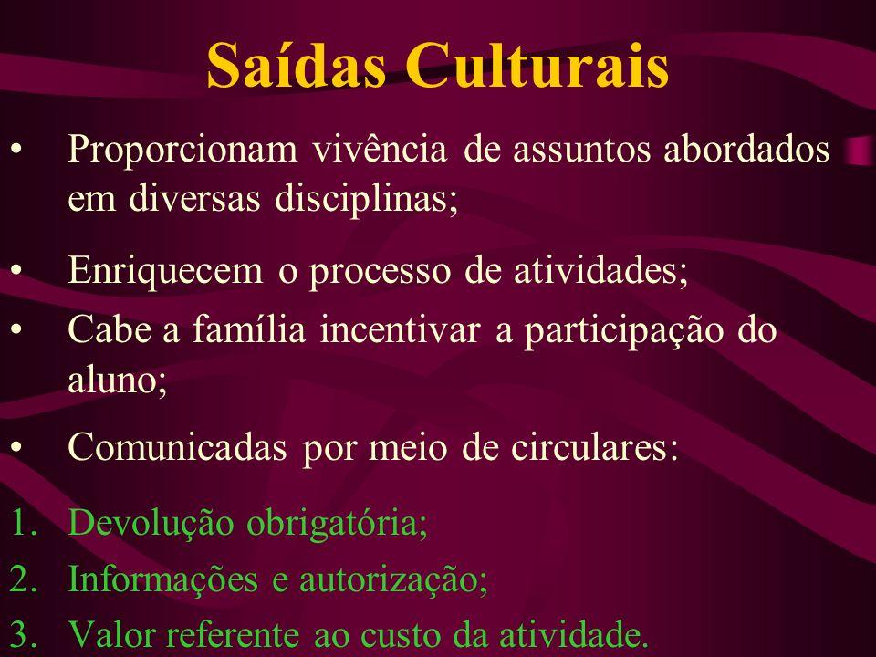 Saídas Culturais Proporcionam vivência de assuntos abordados em diversas disciplinas; Enriquecem o processo de atividades;