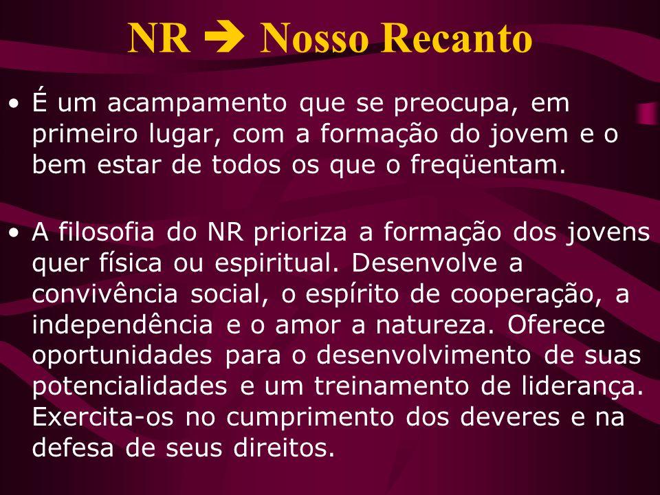 NR  Nosso Recanto É um acampamento que se preocupa, em primeiro lugar, com a formação do jovem e o bem estar de todos os que o freqüentam.