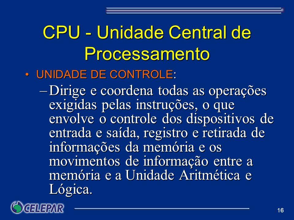 CPU - Unidade Central de Processamento