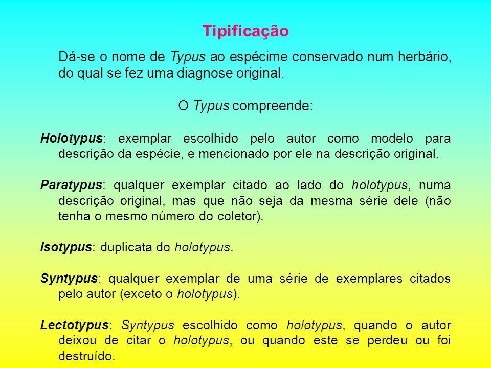 Tipificação Dá-se o nome de Typus ao espécime conservado num herbário, do qual se fez uma diagnose original.