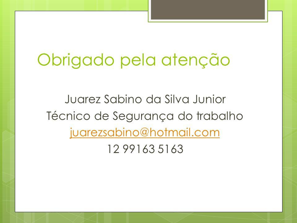 Obrigado pela atenção Juarez Sabino da Silva Junior Técnico de Segurança do trabalho juarezsabino@hotmail.com 12 99163 5163