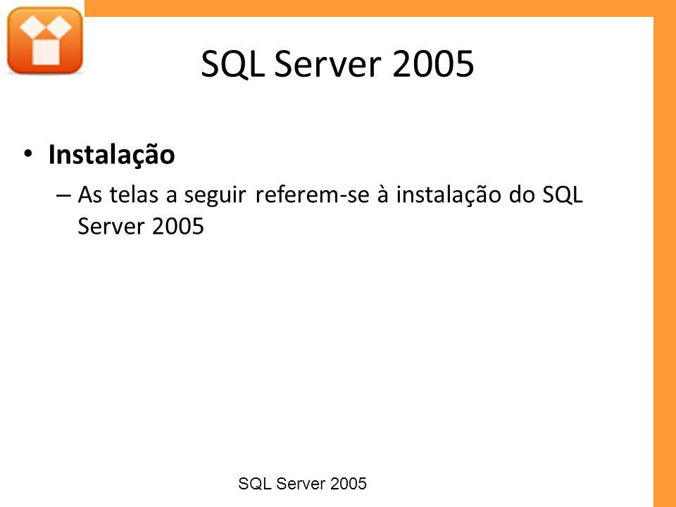 SQL Server 2005 Instalação. As telas a seguir referem-se à instalação do SQL Server 2005.
