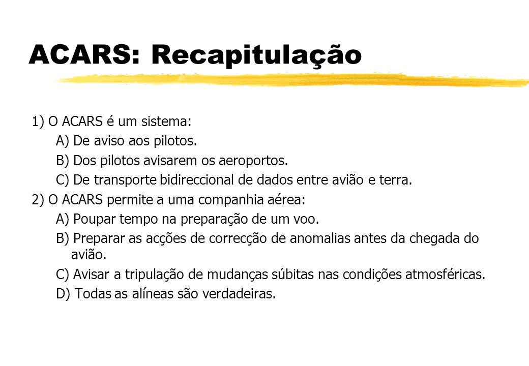 ACARS: Recapitulação 1) O ACARS é um sistema: A) De aviso aos pilotos.