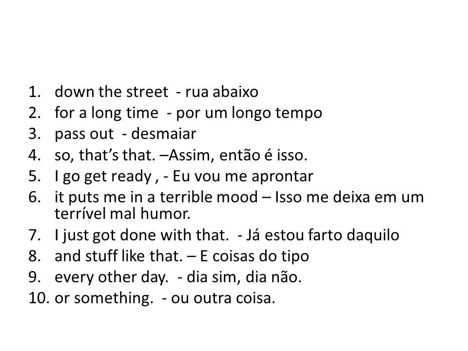 down the street - rua abaixo