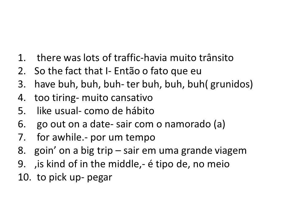 there was lots of traffic-havia muito trânsito