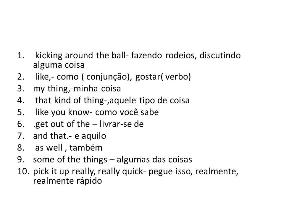 kicking around the ball- fazendo rodeios, discutindo alguma coisa