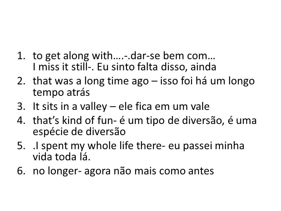 to get along with…. -. dar-se bem com… I miss it still-