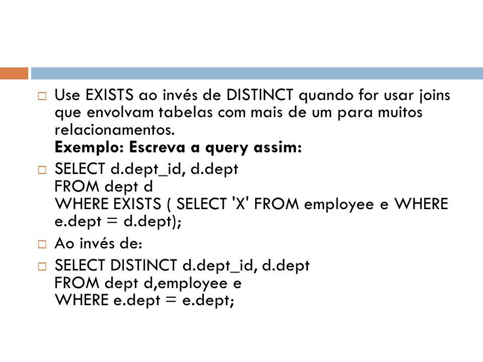 Use EXISTS ao invés de DISTINCT quando for usar joins que envolvam tabelas com mais de um para muitos relacionamentos. Exemplo: Escreva a query assim: