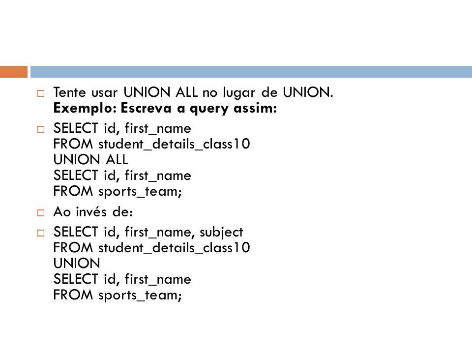 Tente usar UNION ALL no lugar de UNION. Exemplo: Escreva a query assim: