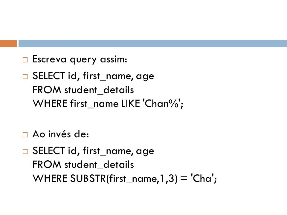 Escreva query assim: SELECT id, first_name, age FROM student_details WHERE first_name LIKE Chan% ;