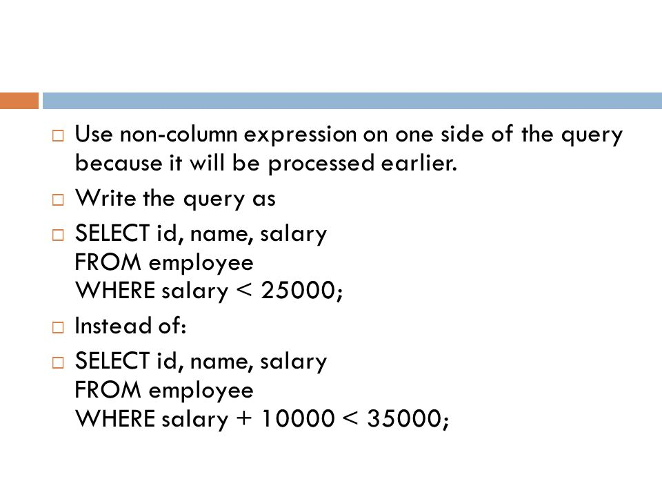 Use non-column expression on one side of the query because it will be processed earlier.