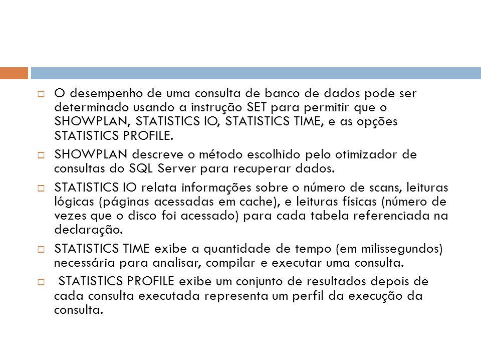 O desempenho de uma consulta de banco de dados pode ser determinado usando a instrução SET para permitir que o SHOWPLAN, STATISTICS IO, STATISTICS TIME, e as opções STATISTICS PROFILE.