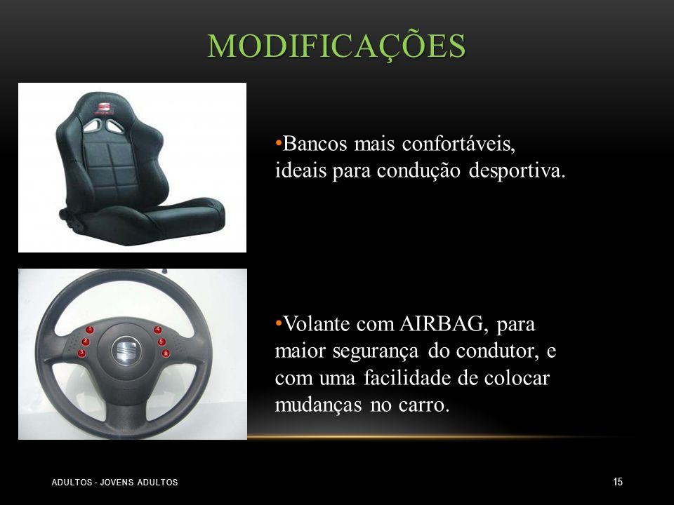 Modificações Bancos mais confortáveis, ideais para condução desportiva.