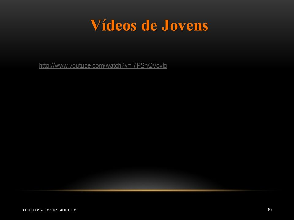 Vídeos de Jovens http://www.youtube.com/watch v=-7PSnQVcvlo
