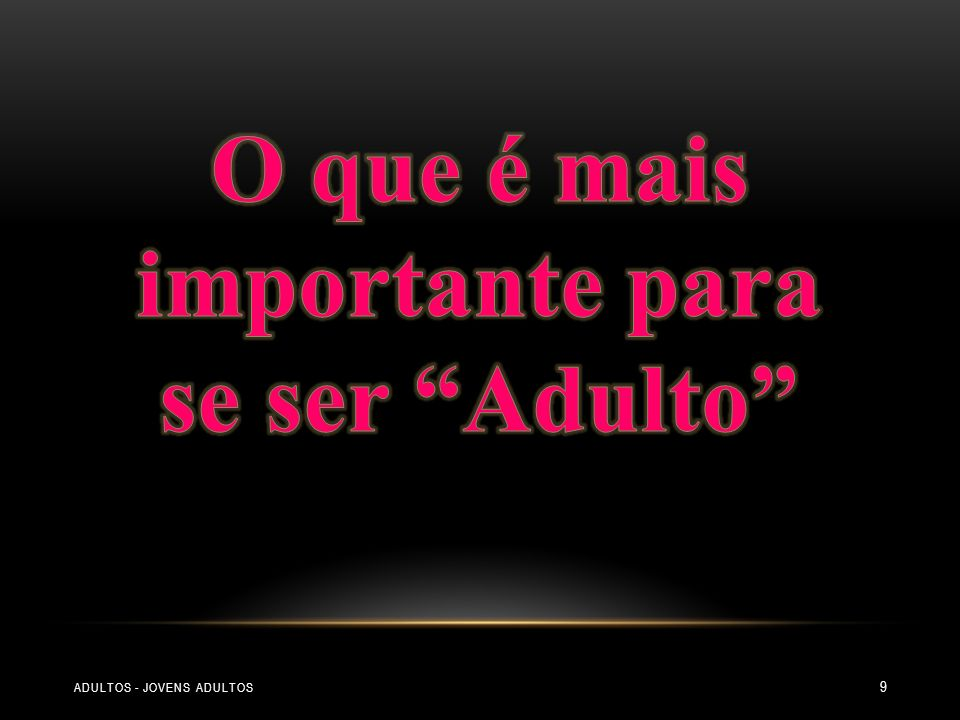 O que é mais importante para se ser Adulto