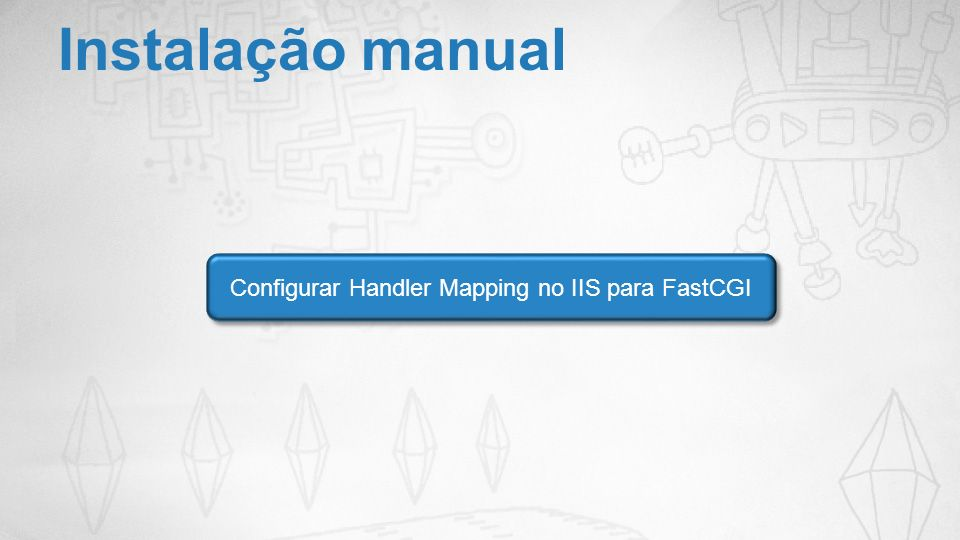 Configurar Handler Mapping no IIS para FastCGI