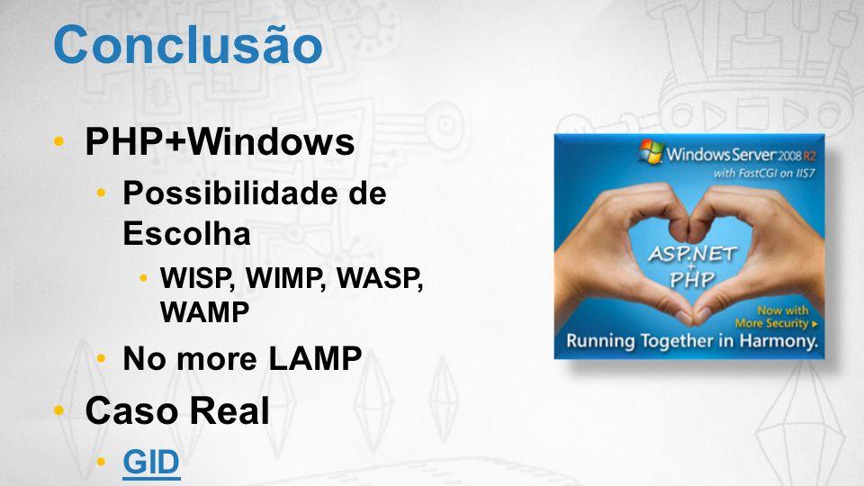 Conclusão PHP+Windows Caso Real Possibilidade de Escolha No more LAMP