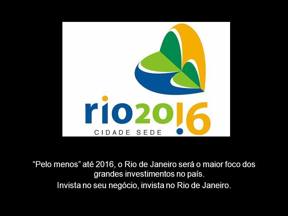 Invista no seu negócio, invista no Rio de Janeiro.