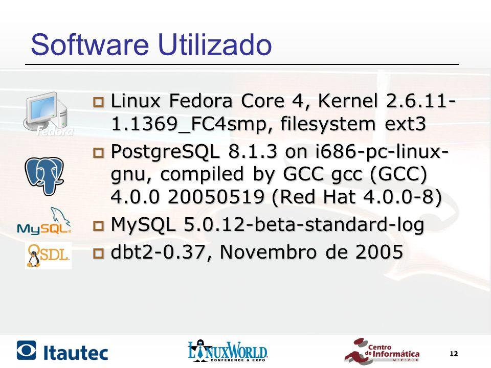 Software Utilizado 30/03/2017. Linux Fedora Core 4, Kernel 2.6.11-1.1369_FC4smp, filesystem ext3.