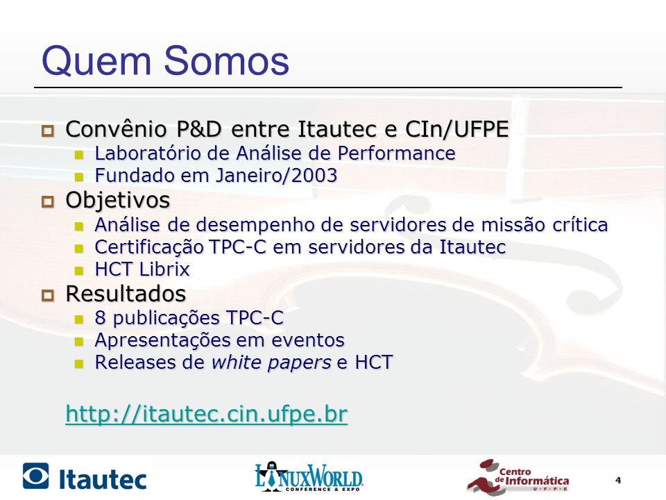 Quem Somos Convênio P&D entre Itautec e CIn/UFPE Objetivos Resultados