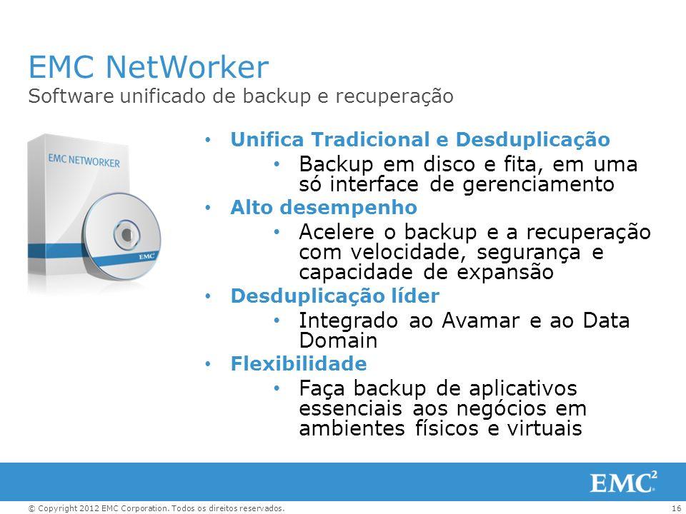 EMC NetWorker Software unificado de backup e recuperação. Unifica Tradicional e Desduplicação.