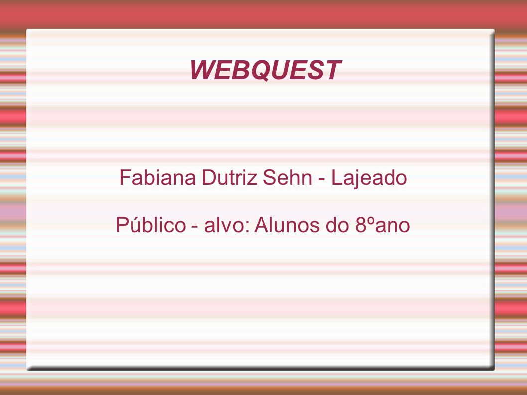 Fabiana Dutriz Sehn - Lajeado Público - alvo: Alunos do 8ºano