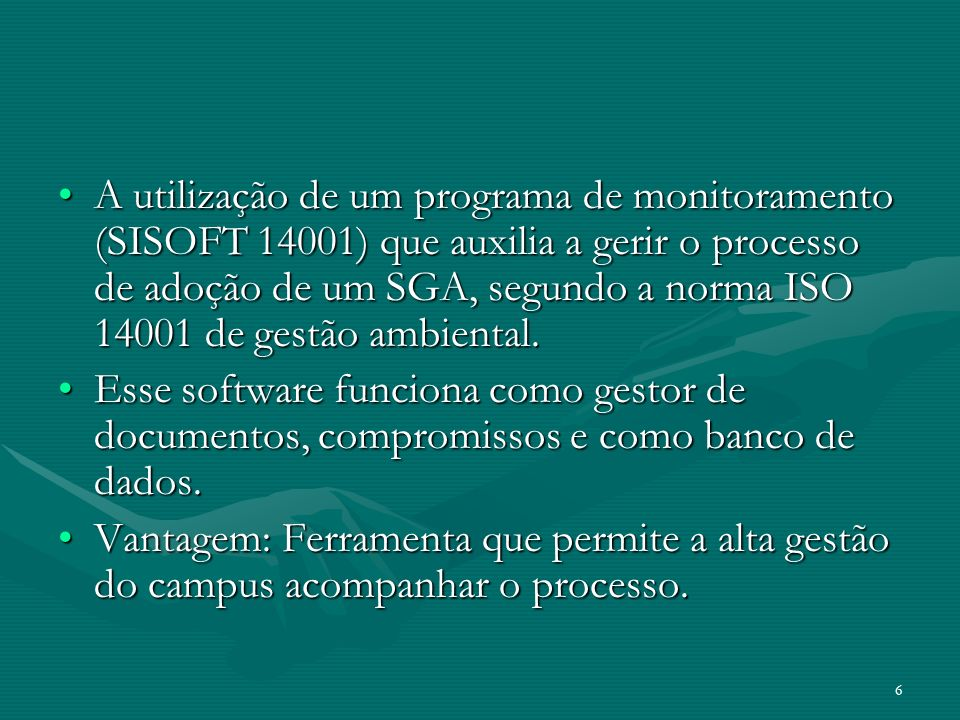 A utilização de um programa de monitoramento (SISOFT 14001) que auxilia a gerir o processo de adoção de um SGA, segundo a norma ISO 14001 de gestão ambiental.