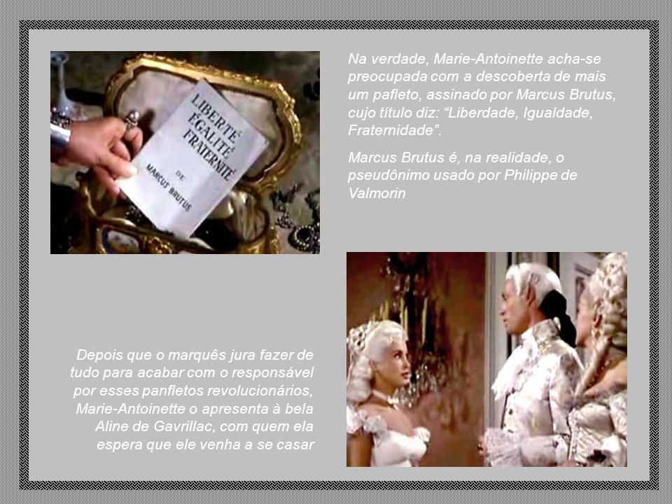 Na verdade, Marie-Antoinette acha-se preocupada com a descoberta de mais um pafleto, assinado por Marcus Brutus, cujo título diz: Liberdade, Igualdade, Fraternidade .