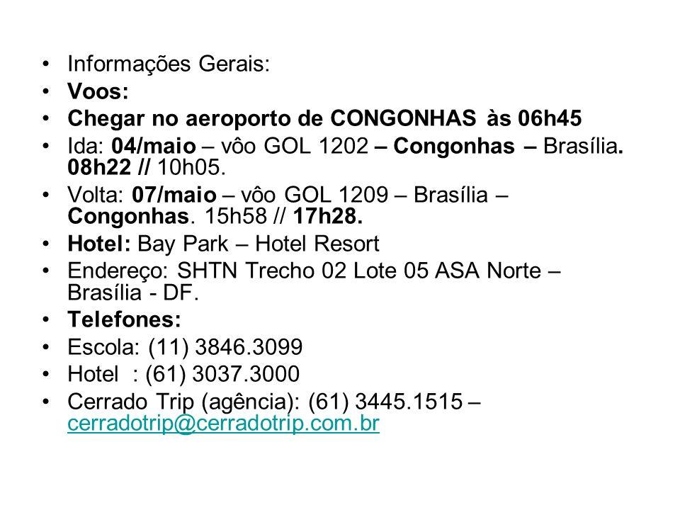 Informações Gerais: Voos: Chegar no aeroporto de CONGONHAS às 06h45. Ida: 04/maio – vôo GOL 1202 – Congonhas – Brasília. 08h22 // 10h05.