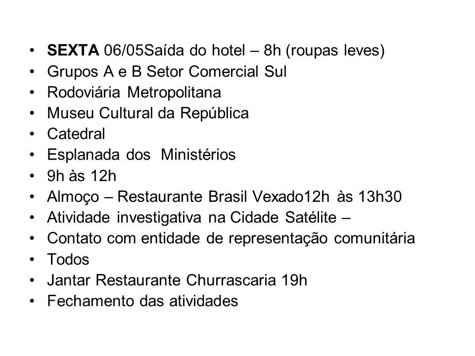 SEXTA 06/05Saída do hotel – 8h (roupas leves)