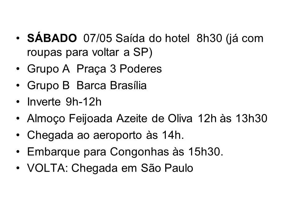 SÁBADO 07/05 Saída do hotel 8h30 (já com roupas para voltar a SP)