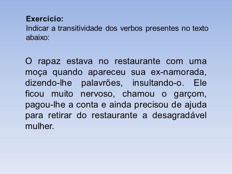 Exercício: Indicar a transitividade dos verbos presentes no texto abaixo: