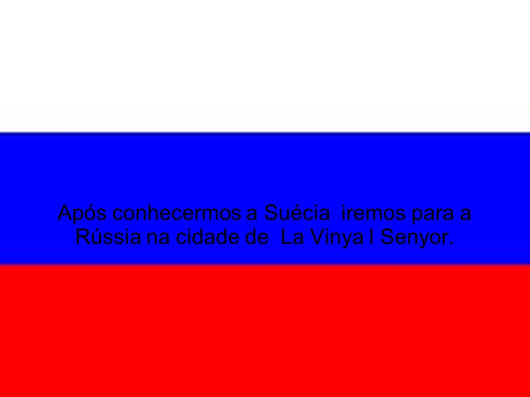 Após conhecermos a Suécia iremos para a Rússia na cidade de La Vinya l Senyor.